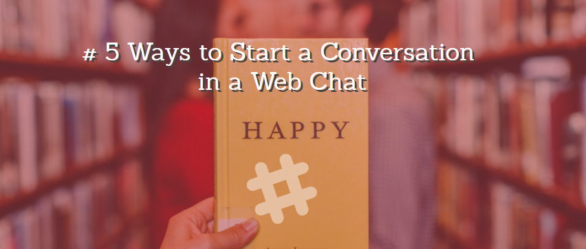 5 Ways to Start a Conversation in a Web Chat